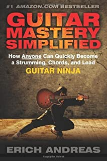 By Erich Andreas - Guitar Mastery Simplified: How Anyone Can Quickly Become a Strumming, Chords, and Lead Guitar Ninja (1st Edition) (4/28/13)