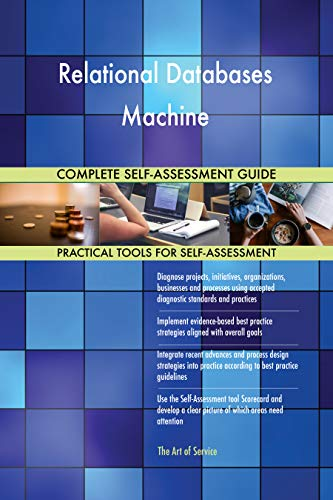 Relational Databases Machine All-Inclusive Self-Assessment - More than 700 Success Criteria, Instant Visual Insights, Comprehensive Spreadsheet Dashboard, Auto-Prioritized for Quick Results