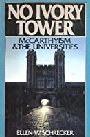 No Ivory Tower: McCarthyism and the Universities