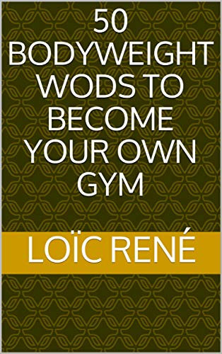 50 bodyweight wods to become your own gym (English Edition)