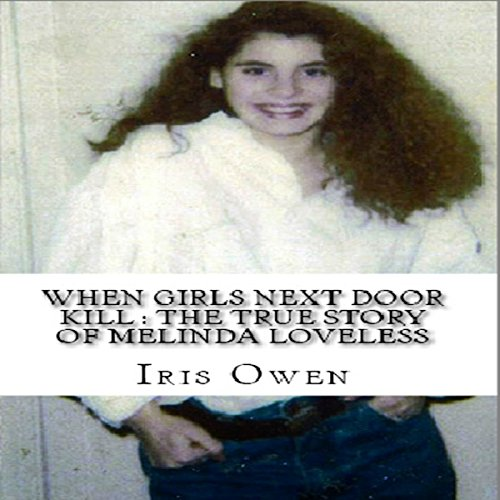 When Girls Next Door Kill     The True Story of Melinda Loveless              By:                                                                                                                                 Iris Owen                               Narrated by:                                                                                                                                 Lucie Carole                      Length: 33 mins     Not rated yet     Overall 0.0