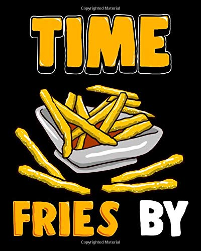 Time Fries By: Cute Time Fries By Funny French Fry Food Pun 2021-2022 Weekly Planner & Gratitude Journal (110 Pages, 8