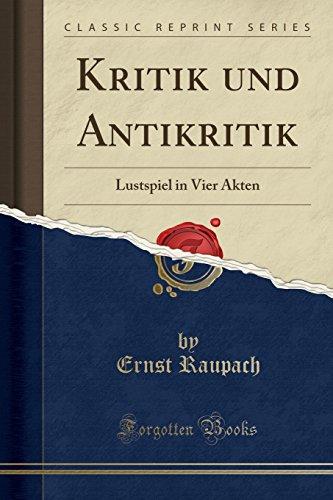 Kritik und Antikritik: Lustspiel in Vier Akten (Classic Reprint)