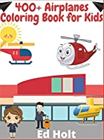 400+ Airplanes Coloring Book for Kids: Beautiful Plane Coloring Book for Toddlers And Kids Ages 4-12