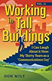 """Working in Tall Buildings: I Can Laugh About it Now: My Thirty Years as a """"Communications Guy"""" (English Edition)"""