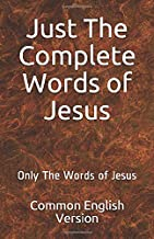 Just The Complete Words of Jesus: Only The Words of Jesus