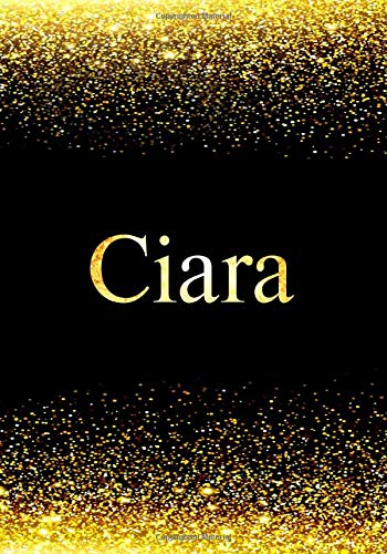Ciara: Personalized Journal to Write In Notebook: Printed Glitter Black and Gold , Notebook Journal: 110 pages, 7x10 inch. Christmas gift , birthday gift idea