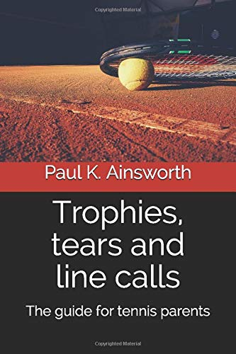 Trophies, tears and line calls: The guide for tennis parents