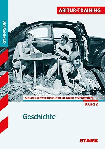 STARK Abitur-Training - Geschichte Band 2 - BaWü: Aktuelle Schwerpunktthemen Baden-Württemberg