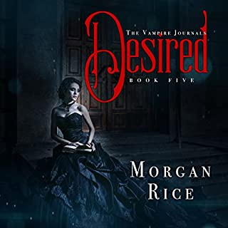Desired     The Vampire Journals, Book 5              By:                                                                                                                                 Morgan Rice                               Narrated by:                                                                                                                                 Emily Gittelman                      Length: 7 hrs and 37 mins     54 ratings     Overall 4.3