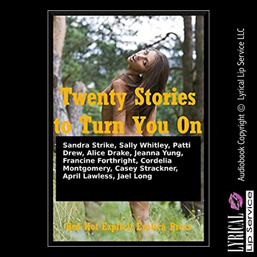 Twenty Stories to Turn You On     Twenty Explicit Erotica Stories              By:                                                                                                                                 Sandra Strike,                                                                                        Sally Whitley,                                                                                        Patti Drew,                   and others                          Narrated by:                                                                                                                                 Poetess Connie,                                                                                        Jennifer Saucedo,                                                                                        Nichelle Gregory,                   and others                 Length: 6 hrs and 23 mins     2 ratings     Overall 3.5