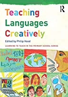 Teaching Languages Creatively (Learning to Teach in the Primary School Series)