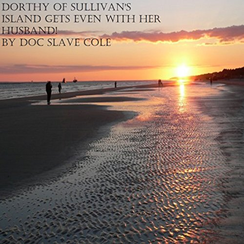 Dorthy of Sullivan's Island Gets Even With Her Husband! audiobook cover art