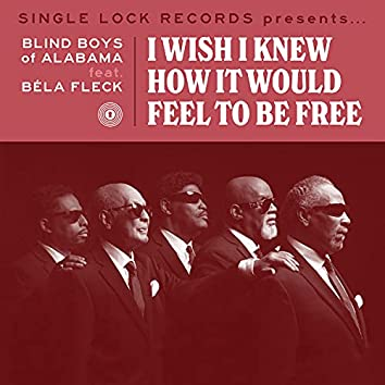 I Wish I Knew How It Would Feel to Be Free (feat. Bela Fleck)