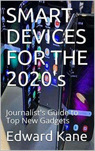 SMART DEVICES FOR THE 2020's: Journalist's Guide to Top New Gadgets (English Edition)