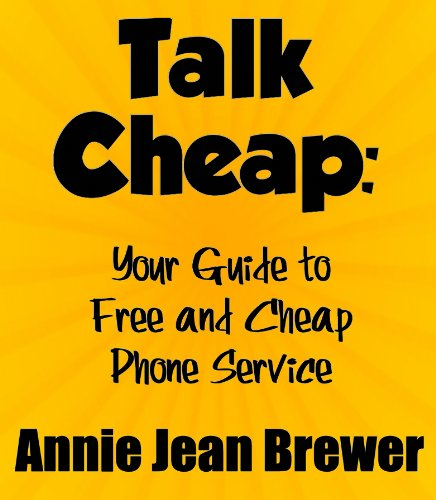 Talk Cheap: Your Guide to Free and Cheap Phone Service (English Edition)
