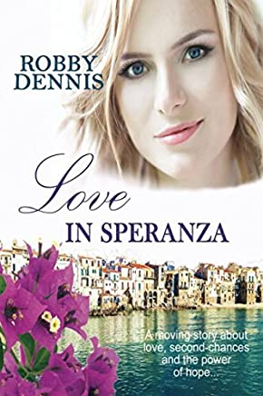 Love In Speranza: A moving story about love, second-chances and the power of hope...