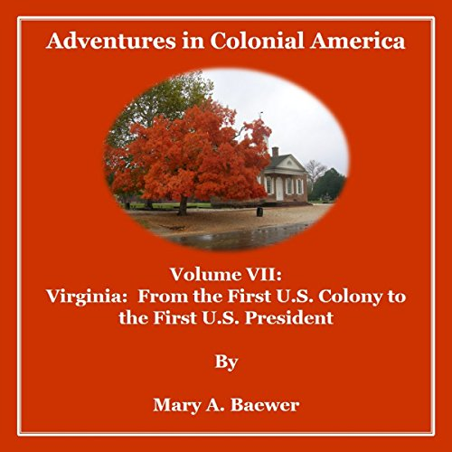 Adventures in Colonial America, Volume VII: Virginia: From First Colony to the First U.S. President                   By:                                                                                                                                 Mary A. Baewer                               Narrated by:                                                                                                                                 Deren Hansen                      Length: 4 hrs and 20 mins     Not rated yet     Overall 0.0