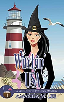 Witchin' USA (A Moonstone Bay Cozy Mystery Book 1) by [Amanda M. Lee]