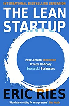 The Lean Startup: How Constant Innovation Creates Radically Successful Businesses by [Eric Ries]