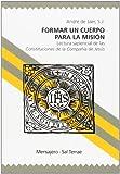 Formar Un Cuerpo para La Mision: Lectura sapiencial de las Constituciones de la Compañía de Jesús: 4...