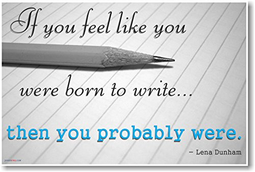 If You Feel Like You Were Born to Write Then You Probably Were - Lena Dunham - NEW Classroom Motivational Poster