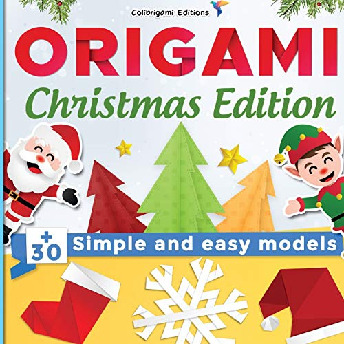 Origami Christmas Edition: +30 simple and easy models: full-color step-by-step book for beginners (kids & adults)