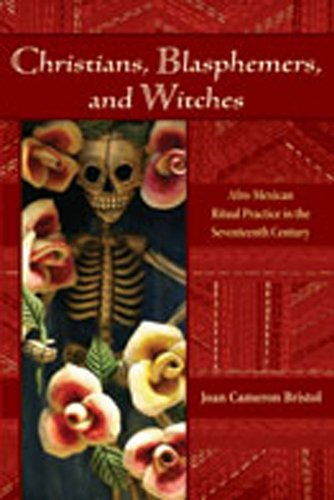 Compare Textbook Prices for Christians, Blasphemers, and Witches: Afro-Mexican Ritual Practice in the Seventeenth Century Diálogos Series  ISBN 9780826337993 by Bristol, Joan Cameron