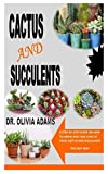 CACTUS AND SUCCULENT: A Step-By-Step Guide On How To Grow And Take Care Of Your Cactus And Succulents ;The Easy Way