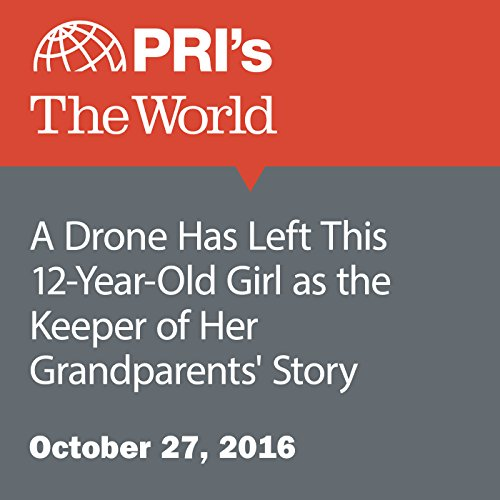 A Drone Has Left This 12-Year-Old Girl as the Keeper of Her Grandparents' Story audiobook cover art