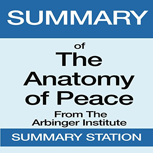 Summary of The Anatomy of Peace from the Arbinger Institute                   By:                                                                                                                                 Summary Station                               Narrated by:                                                                                                                                 Kevin Theis                      Length: 29 mins     9 ratings     Overall 3.7