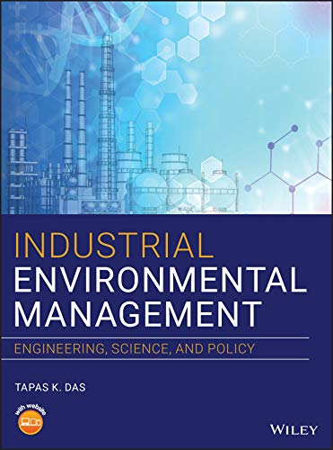 Compare Textbook Prices for Industrial Environmental Management: Engineering, Science, and Policy 1 Edition ISBN 9781119591580 by Das, Tapas K.