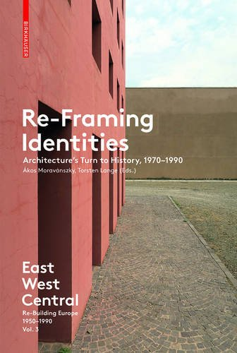 Re-Framing Identities: Architecture's Turn to History, 1970-1990 (East West Central, Band 3)