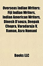 Overseas Indian Writers: Fiji Indian Writers, Indian American Writers, Dinesh D'Souza, Deepak Chopra, Varadaraja V. Raman,...