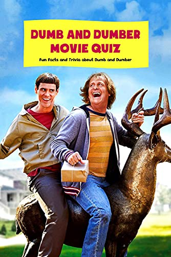 Dumb and Dumber Movie Quiz: Fun Facts and Trivia about Dumb and Dumber: Dumb and Dumber Movie Trivia (English Edition)