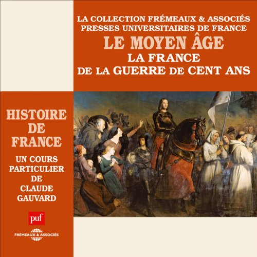 Le Moyen Age : La France de la guerre de Cent Ans     Histoire de France 3              By:                                                                                                                                 Claude Gauvard                               Narrated by:                                                                                                                                 Claude Gauvard                      Length: 5 hrs and 3 mins     2 ratings     Overall 4.5