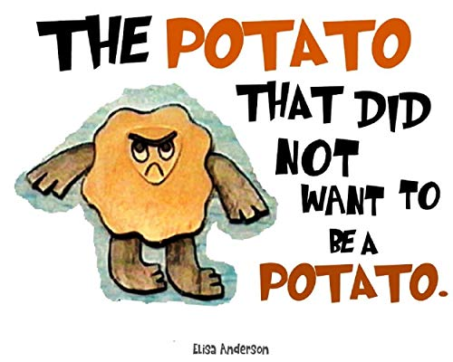 The Potato That Did Not Want To Be A Potato . A Picture Book for Kids Ages 3-5 years Illustrated with Cut-Out Colored Paper: A bedtime story for children ... lesson (Pop Potato 1) (English Edition)