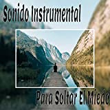 Sonido Instrumental para Soltar el Miedo