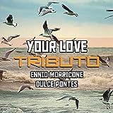 Your Love (Tributo Ennio Morricone Dulce Pontes)
