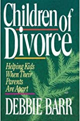 Children of Divorce: Helping Kids When Their Parents Are Apart Kindle Edition