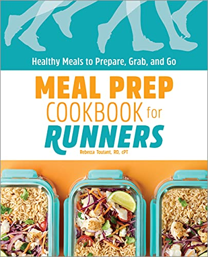 Meal Prep Cookbook for Runners: Healthy Meals to Prepare, Grab, and Go