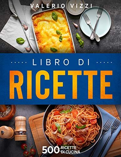 Libro di ricette: 500 primi piatti di pasta (Con indice) per imparare a cucinare con ricette di tutti i tipi, semplici e complesse.