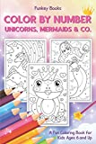 Color by Number - Unicorns, Mermaids & Co.: A Fun Coloring Book for Kids Ages 6 and Up