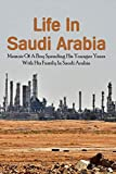 Life In Saudi Arabia: Memoir Of A Boy Spending His Younger Years With His Family In Saudi Arabia: Travel Guide Books