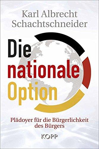 Die nationale Option: Plädoyer für die Bürgerlichkeit des Bürgers