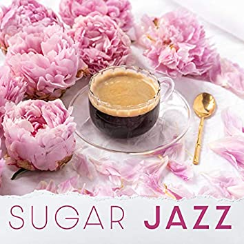 Sugar Jazz - Calm Cafe Music Chill Out Jazz, Smooth Jazz Instrumental Music, Relaxing Lounge Music