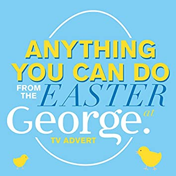 "Anything You Can Do (From the ""Easter at George"" TV Advert)"