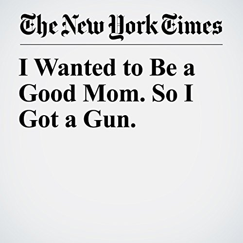 I Wanted to Be a Good Mom. So I Got a Gun. copertina