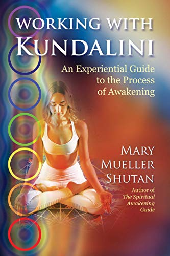 Working with Kundalini: An Experiential Guide to the Process of Awakening