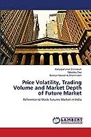 Price Volatility, Trading Volume and Market Depth of Future Market